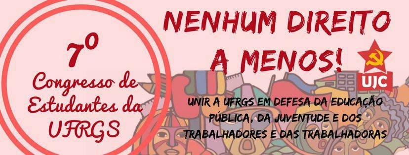 Nenhum direito a menos! Contribuições para o 7° Congresso de Estudantes da Universidade Federal do Rio Grande do Sul (UFRGS)