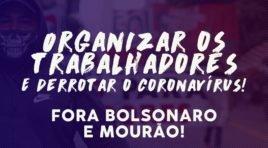 Organizar os trabalhadores e derrotar o coronavírus! Fora Bolsonaro e Mourão!