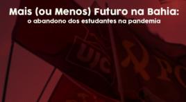 O Mais (ou menos) Futuro na Bahia: o abandono aos estudantes na pandemia