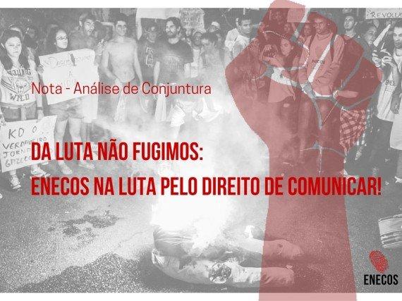 Da luta não fugimos: ENECOS na luta pelo direito de comunicar!