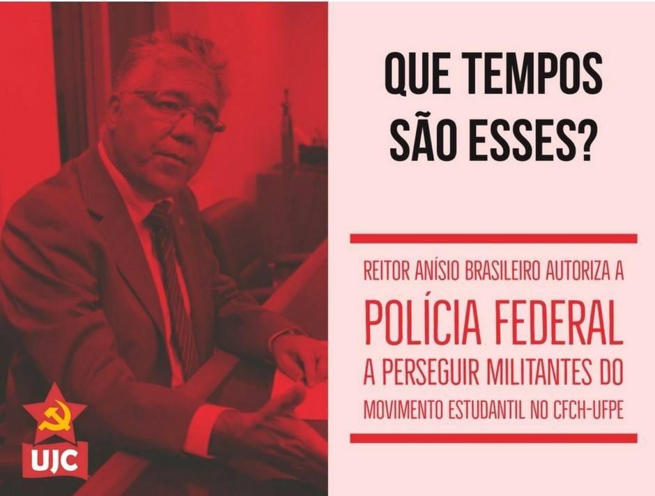 QUE TEMPOS SÃO ESSES? Reitor Anísio Brasileiro autoriza Polícia Federal a perseguir militantes do movimento estudantil no CFCH-UFPE.