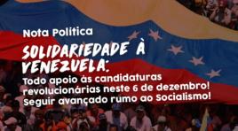 Solidariedade à Venezuela: todo apoio às candidaturas revolucionárias neste 6 de dezembro! Seguir avançando rumo ao Socialismo!