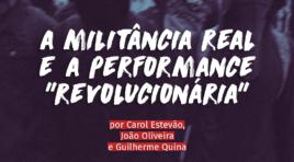 """Militância real e a performance """"revolucionária"""""""